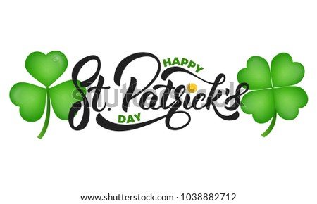 Saint Patrick's Day. Clover shamrock leaves and St. Patrick's lettering. St. Patricks Day