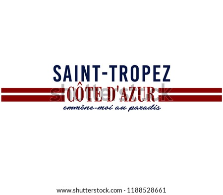 SAINT-TROPEZ is a town on the French Riviera , 'Côte d'Azur'is one of the 18 administrative regions of France. 'Emmène-moi au paradis'French slogan. english meaning is take me to paradise. Stok fotoğraf ©