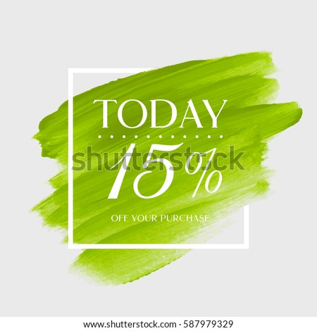 Sale today 15% off sign over art brush acrylic stroke paint abstract texture background vector illustration. Perfect watercolor design for a shop and sale banners.