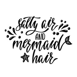 Salty air and mermaid hair. Handwritten inspirational quote about summer. Typography lettering design with hand drawn mermaid's tail. Black and white vector illustration EPS 10 isolated