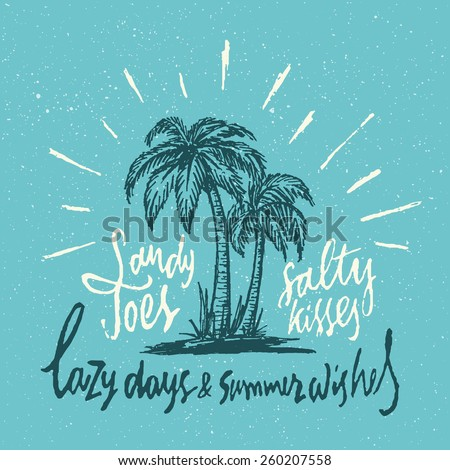 Sandy Toes Salty Kisses Lazy Days & Summer Wishes. Handmade Vintage Typographic art. Coastal Decor Idea. Hand Crafted Retro Print Concept. Ink Drawing of Palm Trees and Sun Rays. Vector Illustration.