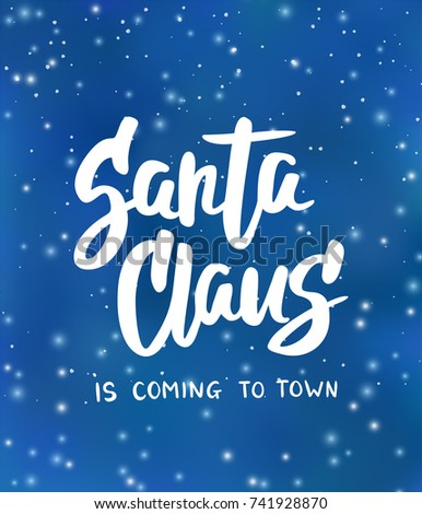 Santa Claus is coming to town text, hand drawn brush lettering. Blue background with falling snow effect. Holiday greetings quote. Great for Christmas and New year cards, posters, gift tags. Vector. #741928870