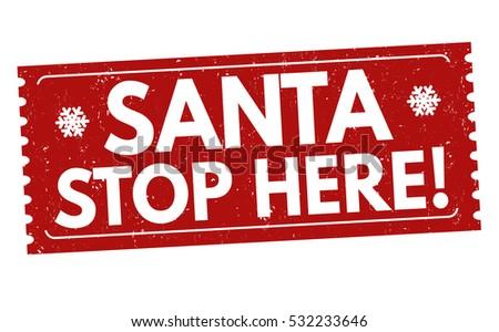 Santa stop here grunge rubber stamp on white background, vector illustration