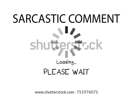 Sarcastic comment loading please wait typography funny quote / Vector illustration design / Textile graphic t shirt print
