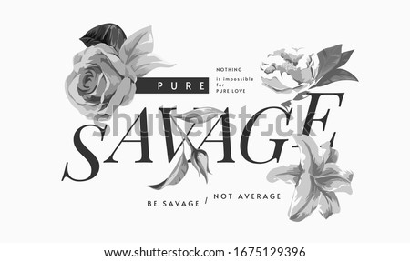 savage slogan with b/w flower illustration Stock photo ©