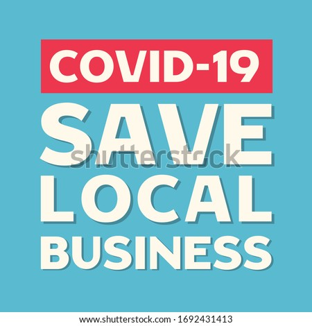 Save local business during Coronavirus poster, card design. Image for restaurants, shops suffered from Coronavirus, COVID-19. Image for repost and social networks.