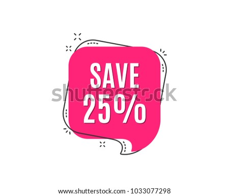 Save 25% off. Sale Discount offer price sign. Special offer symbol. Speech bubble tag. Trendy graphic design element. Vector