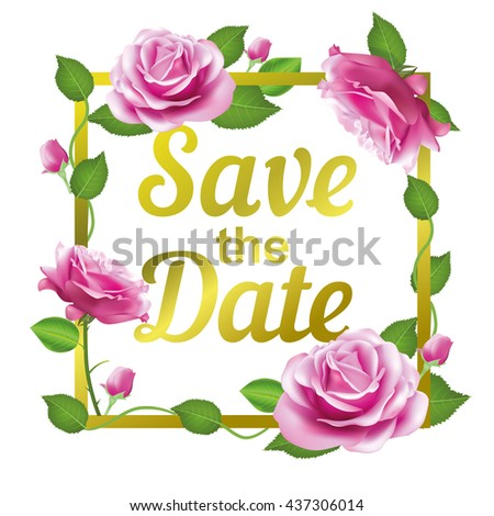 Save the Date card with golden frame of rose, flower and leaf ...