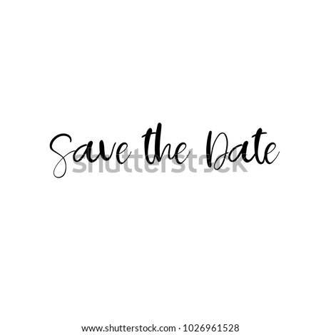 Save the Date hand lettering inscription. Modern Calligraphy Greeting Card. Wedding phrase. Vector Illustration. Isolated on White Background