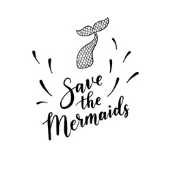 Save the Mermaids quote. Vector illustration, icon, background, poster, teen clothes print with mermaid tail