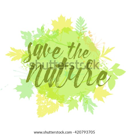 Save the nature lettering hand drawn. Positive save the nature quote. Lettering design of save the nature quote for posters, t-shirts, cards. Save the nature quote calligraphic design.