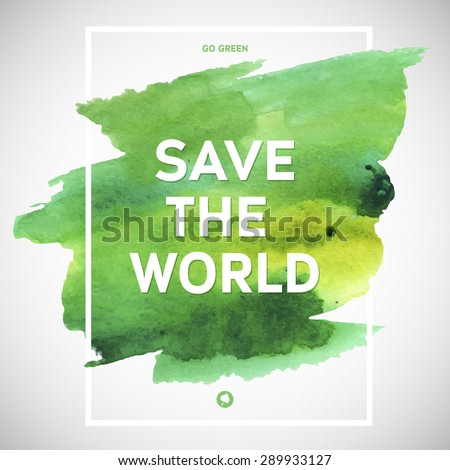 Save the World ecology watercolor poster. Text lettering of an inspirational saying. Quote Typographical Poster Template, vector design