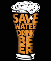Save Water Drink BEER Funny Beer Lovers T-Shirt Design Beer Glass