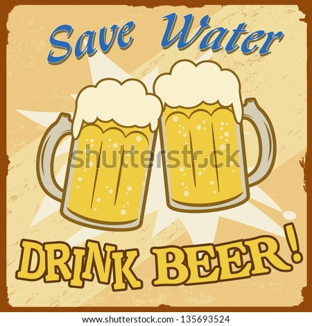 Save water, drink beer vintage grunge poster, vector illustrator