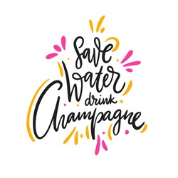 Save water drink champagne phrase hand drawn vector lettering. Isolated on white background. Design for logo, sing, poster, banner, print, card, menu flyer