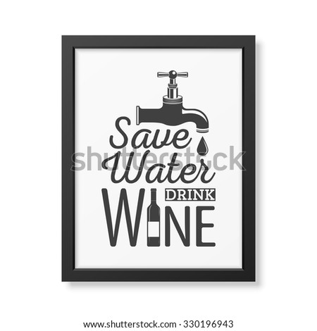 save water  drink wine   quote
