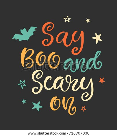 Say Boo and Scary On. Halloween Party Poster with Handwritten Ink Lettering. Modern Calligraphy. Typography Template for kids t-shirt, Stickers, Tags, Gift Cards. Vector illustration