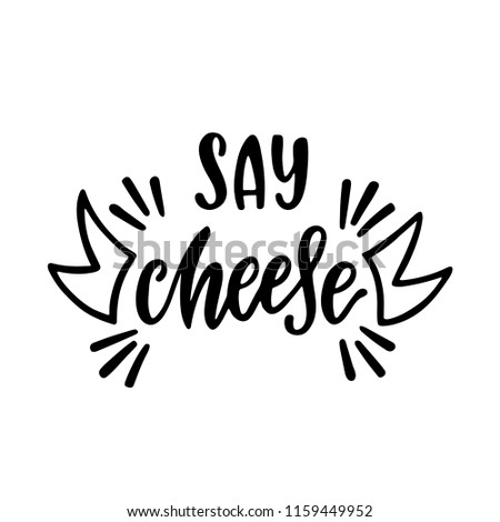 Say cheese. Inspirational calligraphy phrase about photo. Hand drawn typography quote. Sketch handwritten vector illustration EPS 10 isolated on white background. ストックフォト ©