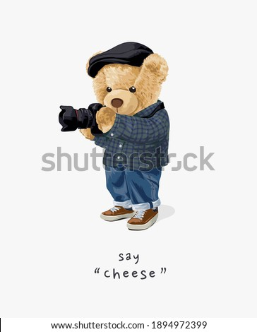 say cheese slogan with cartoon bear doll photographer illustration