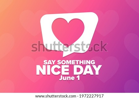 Say Something Nice Day. June 1. Holiday concept. Template for background, banner, card, poster with text inscription. Vector EPS10 illustration Stock photo ©