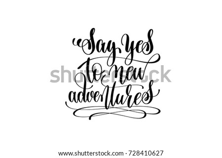 say yes to new adventures hand lettering inscription motivational and inspirational positive quote, calligraphy vector illustration