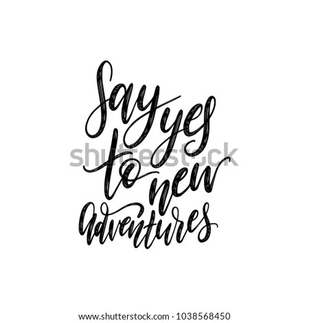 Say Yes To New Adventures handwritten motivational phrase. Vector calligraphic illustration on white background.