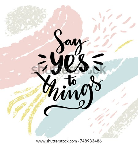 say yes to things positive