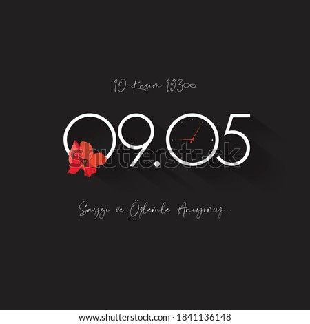 Saygi ve ozlemle anıyoruz. 10 Kasim 1938. Translate: We remember with respect and longingNovember 10, 1938. Day of memory mourning of Ataturk in Turkey the president founder of the Turkish Republic.
