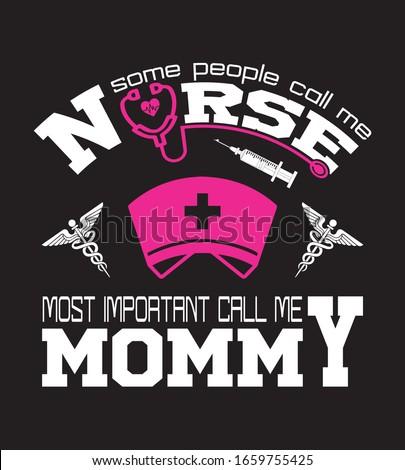 saying and quote design- my favorite nurse calls me mom-Nurse T Shirt Design, Vintage nurse elements / Once a nurse always a nurse - Typography, T-shirt Graphics,