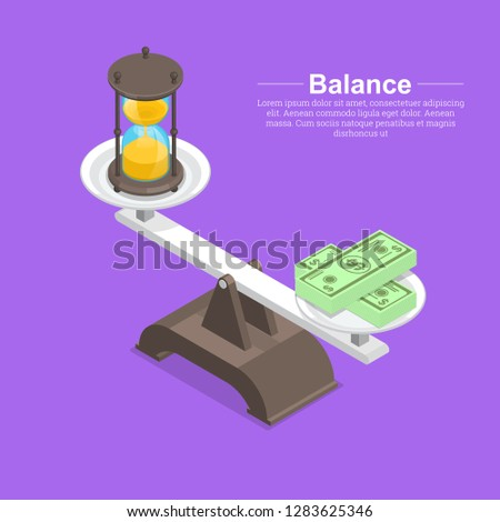 Scales with hourglasses and banknotes. Time expires. Deadline.Concept time and money.Balance between work and the given time.Isometry.3D.Vector illustration in flat style.