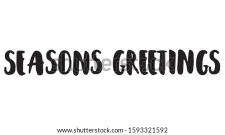 Seasons greetings hand lettering brush pen banner in capital letters. Perfect for holiday greeting card. Black text on white background. Vector illustration.