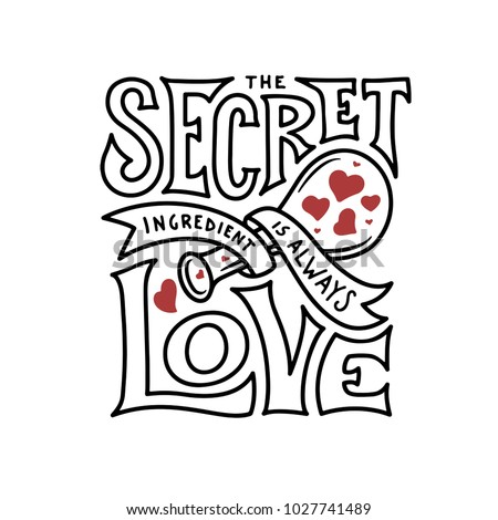 Secret ingredient is always love lettering. Handmade kitchen typography poster. Valentine day greeting card print. Hand lettered inspirational quote. Vintage vector illustration.