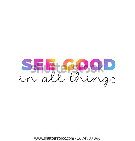 See good in all things, inspirational quote, gradient colour, modern typographic vector design