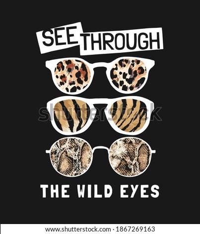 see through wild eyes slogan with wild animal skin in sunglasses illustration