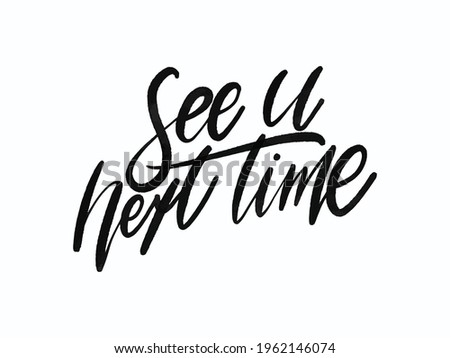 See u next time. Hand written lettering isolated on white background.Vector template for poster, social network, banner, cards.  Stock photo ©