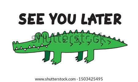See you later, Alligator! A cartoon alligator for a pocket print. Vector illustration.