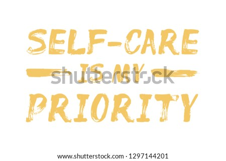 Self-Care is My Priority – affirmation quote. Lettering with brush stroke. Psychological, motivational tip about body care. Print for card, decor, planner, mug, t-shirt, phone case. Typographic poster