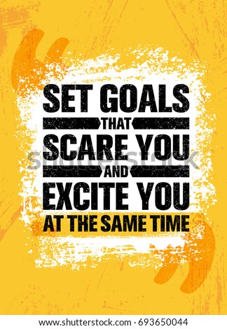 set goals that scare you and
