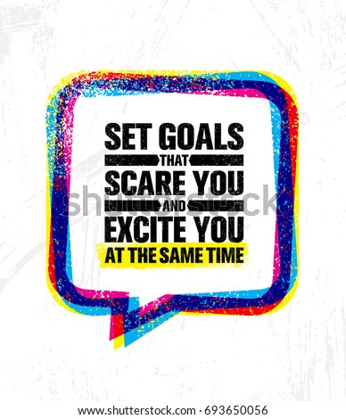 Stock Photo Set Goals That Scare You And Excite You At The Same Time. Inspiring Creative Motivation Quote Poster Template. Vector Typography Banner Design Concept On Grunge Texture Rough Background