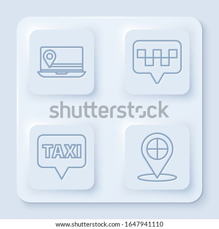 Set line Laptop with location marker, Map pointer with taxi, Map pointer with taxi and Map pointer with taxi. White square button. Vector