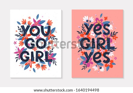 Set of girly vector illustrations; stylish print for t shirts; posters; cards and prints with flowers and floral elements.Feminism quotes and woman motivational slogans.Women's movement concepts.