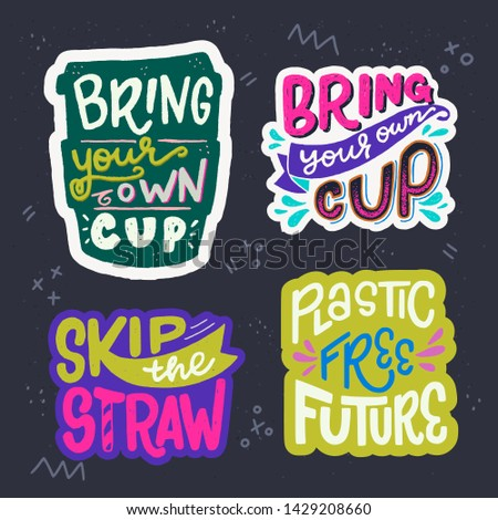 Set of hand drawn lettering inscriptions on dark background with doodles. Zero waste phrases Bring Your Own Cup, Skip the Straw and Plastic Free Future. Eco friendly kit of stickers. Vector isolated