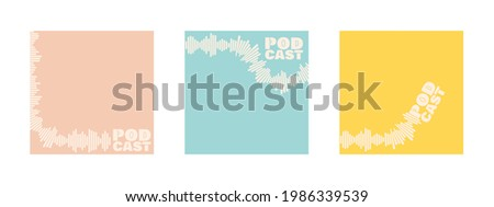Set of podcast cover templates. Stylized sound wave, various shapes. Soundtrack and lettering podcast. Model for design with copy space. Vector illustration, retro pastel colors. Stock photo ©