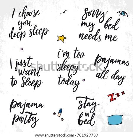 Set of vector sleep quotes. Vector illustration symbols of sleeping. I choose you deep sleep. Sorry my bed needs me. Pajamas all day. I am to sleepy today. Pajama party. I just want to sleep.