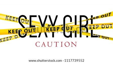 sexy girl typography slogan with yellow keep out tape