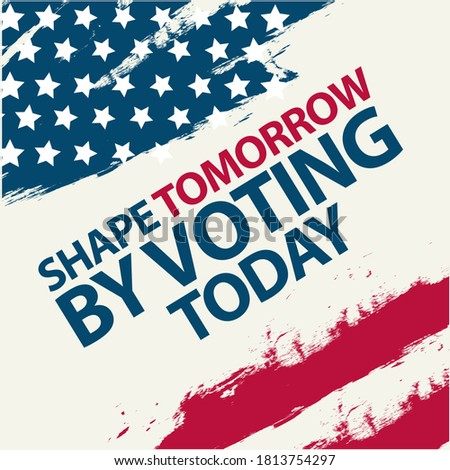 Shape tomorrow voting today, phrase written in sans serif type using a worn American flag as a background. vector illustration for the US presidential election campaign Stock photo ©