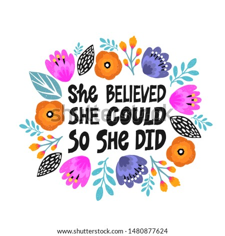 She believed, she could so she did- handdrawn illustration. Feminism quote made in vector. Woman motivational slogan. Inscription for t shirts, posters, cards. Floral digital sketch style design.