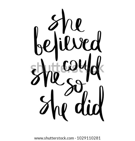 She believed, she could, so she did. Inspirational vector hand drawn quote. Ink brush lettering isolated on white background. Motivation saying for cards, posters and t-shirt