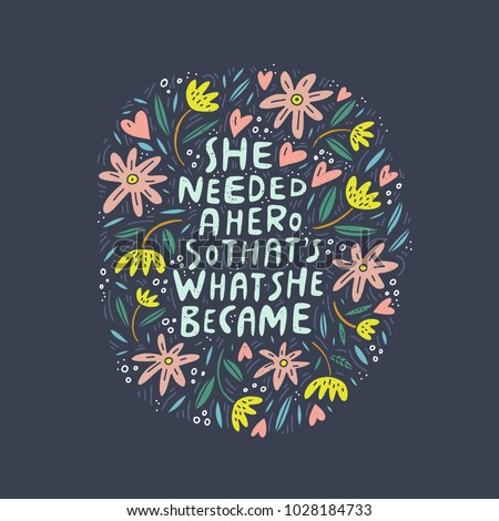 She needed a hero so that's what she became - unique hand drawn inspirational girl power quote.