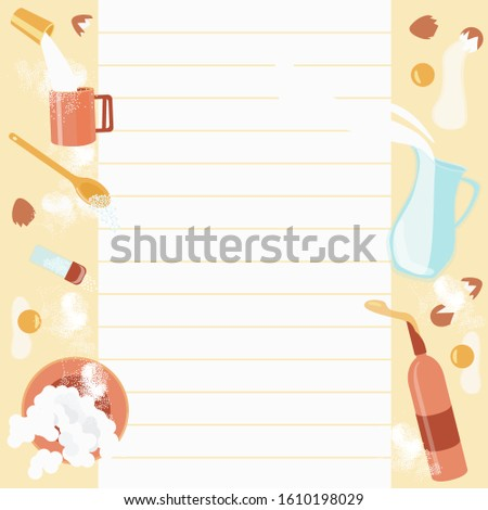 Sheet for writing ingredients or a baking recipe. Culinary frame with ingredients for baking. Recording recipes in the kitchen. Vector illustration flat.